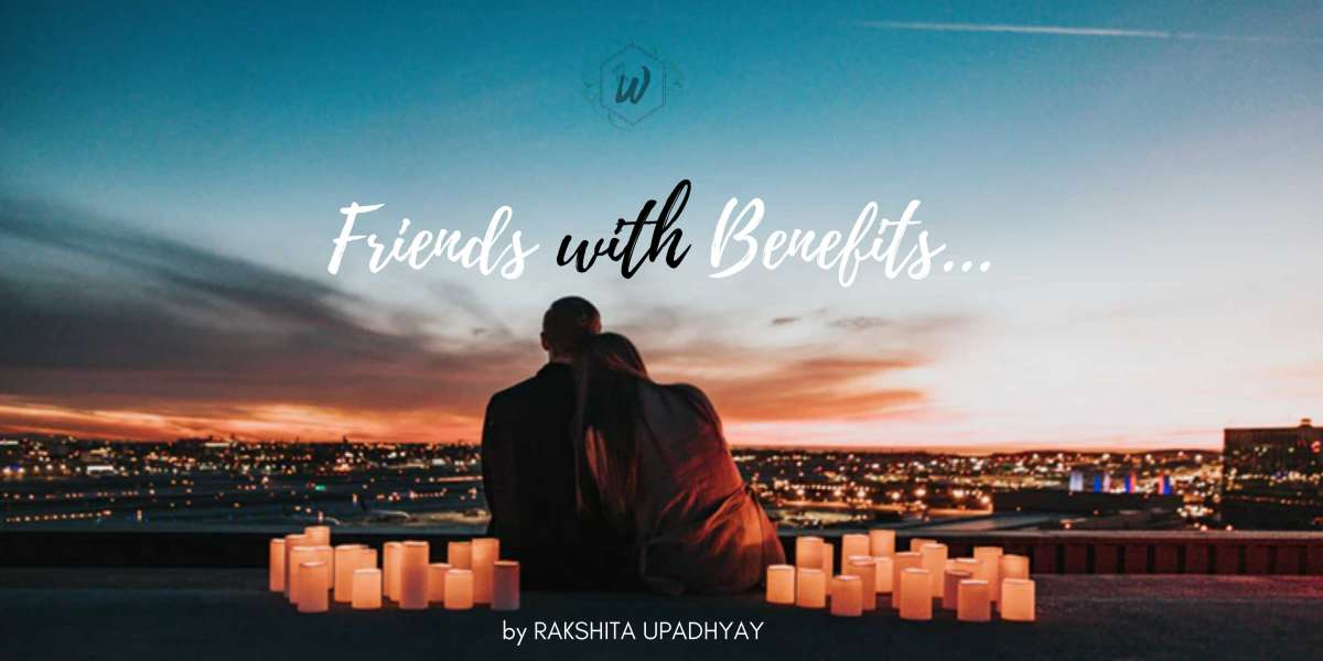 Why Are You looking for Friends With Benefits?